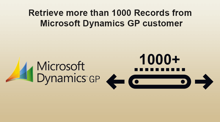 Retrieve more than 1000 Records from Microsoft Dynamics GP customer