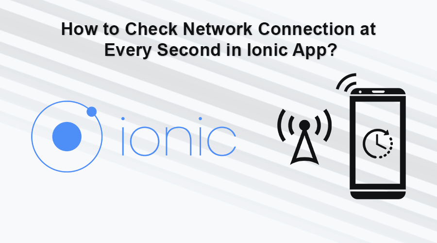 How to Check Network Connection at Every Second in Ionic App