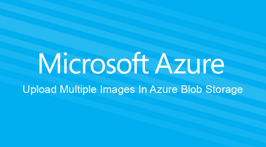 Upload Multiple Images In Azure Blob Storage - Asp Developer Help