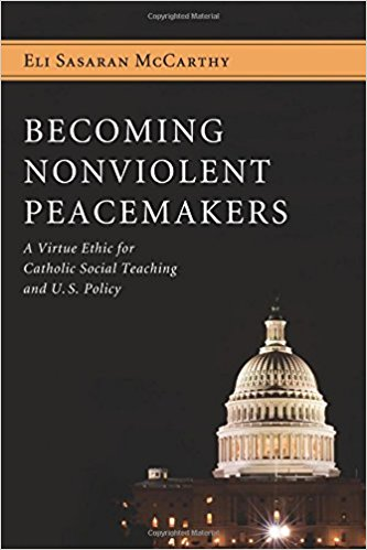 Becoming Nonviolent Peacemakers: A Virtue Ethic for Catholic Social Teaching and U.S. Policy