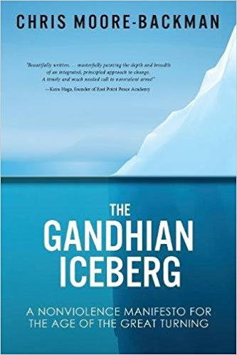 The Gandhian Iceberg: A Nonviolence Manifesto for the Age of the Great Turning