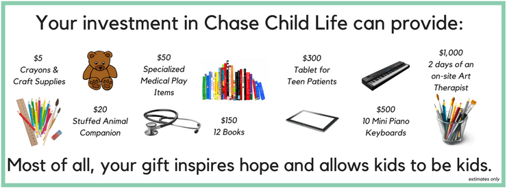 Your investment in Chase Child Life can provide so many things, but most of all, it inspires hope and allows kids to be kids.