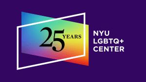 NYU LGBTQ+ Center 25th Anniversary