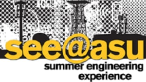 Summer Engineering Experience @ ASU (SEE@ASU)
