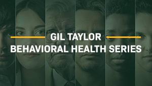 Gil Taylor Behavioral Health Series