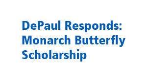 DePaul Responds: Monarch Butterfly Scholarship