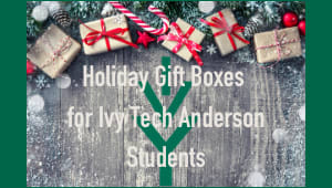 Anderson - Holiday Gift Boxes for our Ivy Tech Anderson Students