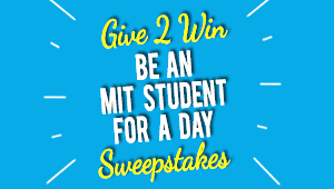 Give 2 Win - Be An MIT Student for A Day Sweepstakes