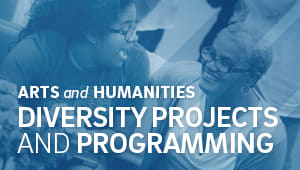 Arts and Humanities Diversity Projects and Programming