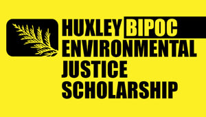 Huxley BIPOC Environmental Justice Scholarship