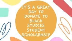 Black Studies Student Support Scholarship