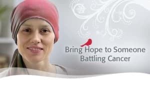 Bring Hope to Someone Battling Cancer
