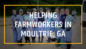 Helping Farmworkers and Their Families in Moultrie, GA