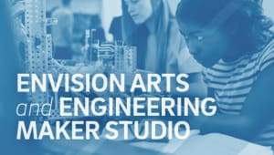 EnVision Arts and Engineering Maker Studio