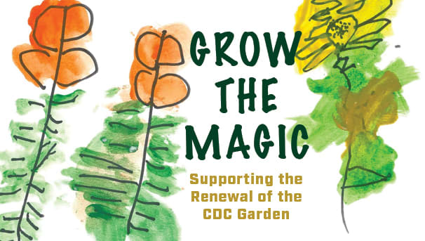 campaign graphic - Grow The Magic: Supporting The Renewal Of The CDC Garden