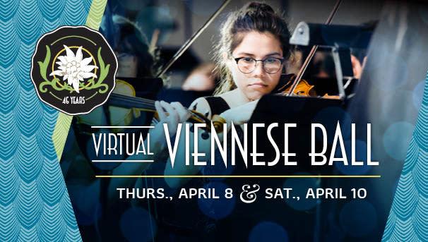 Virtual Viennese Ball. Thurs, April 8 & Sat, April 10