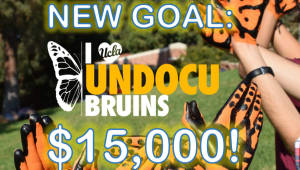 Support #UndocuBruins ! NEW $15,000 GOAL!