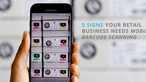 5 Signs Your Retail Business Needs Mobile Barcode Scanning