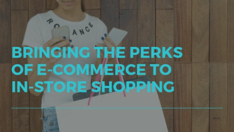 Bringing the Perks of E-Commerce to In-Store Shopping