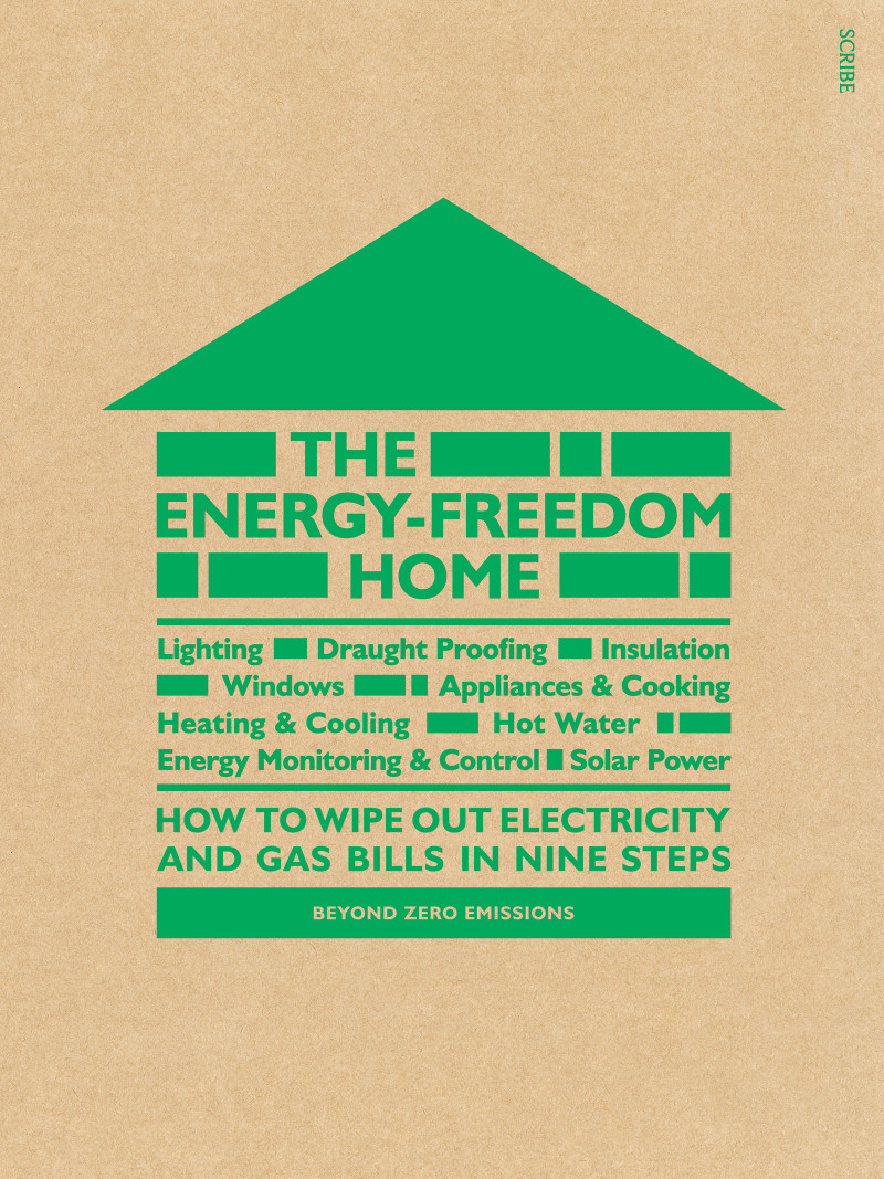 The Energy Freedom Home Book Scribe Publications Electricity In Average Australian Household Spends Some 2400 A Year On Gas And Bills Explains Steps Which Can Be Taken Any Order