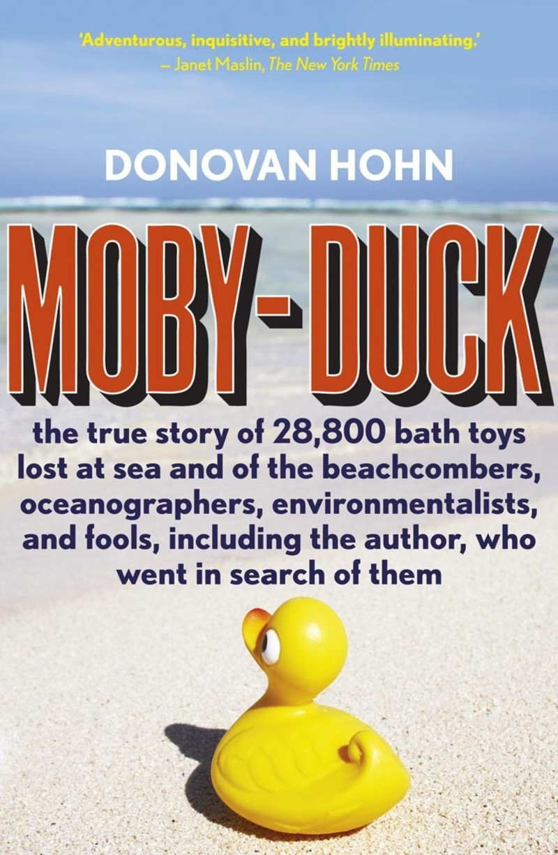 Moby duck book scribe publications the true story of 28800 bath toys lost at sea and of the beachcombers oceanographers environmentalists and fools including the author fandeluxe Image collections