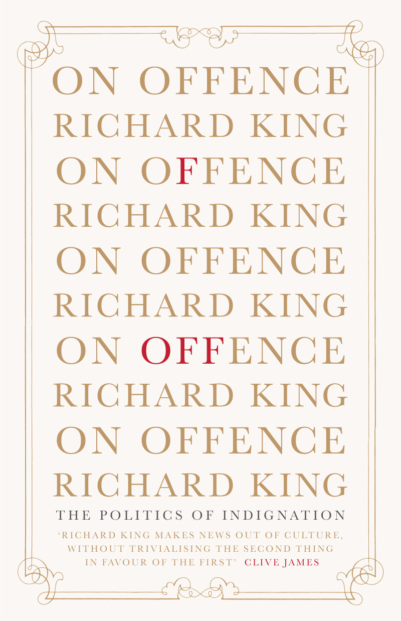 on offence book scribe publications the politics of indignation richard king