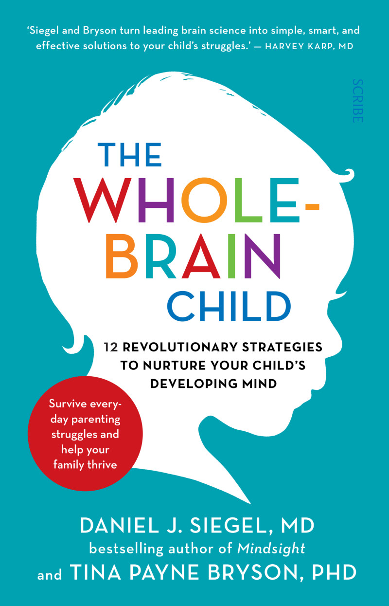 12 revolutionary strategies to nurture your childs developing mind daniel j siegel tina payne bryson