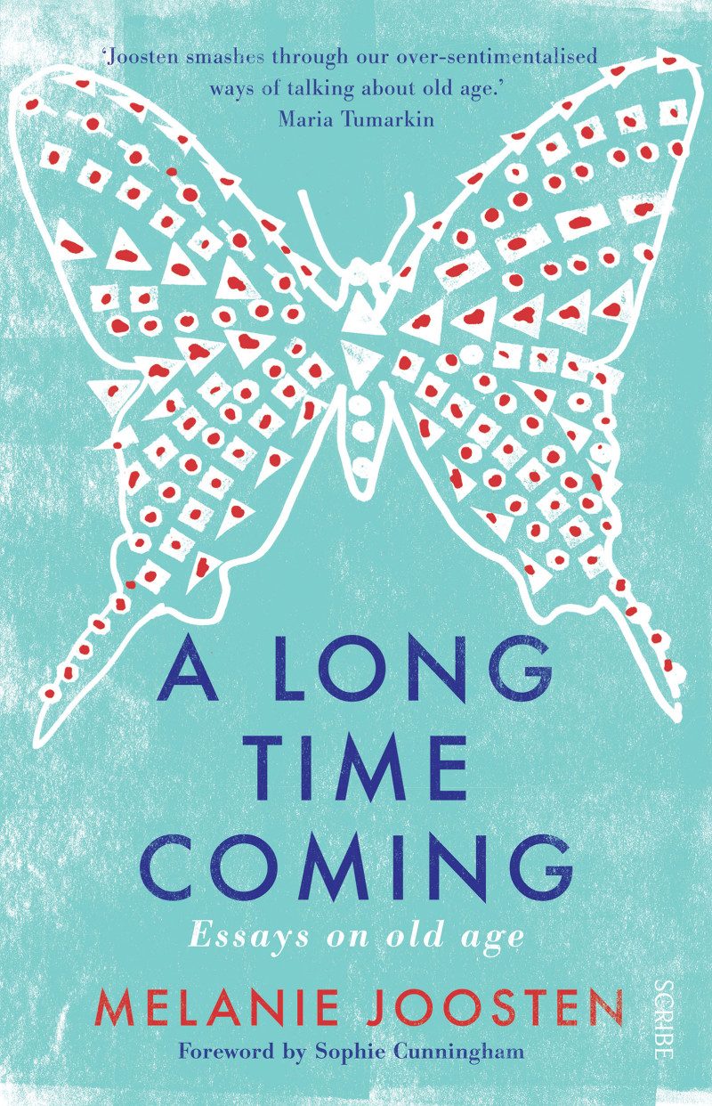 a long time coming book scribe essays on ageing melanie joosten