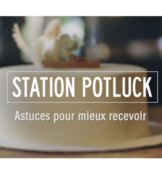 Station Potluck - Astuces pour mieux recevoir