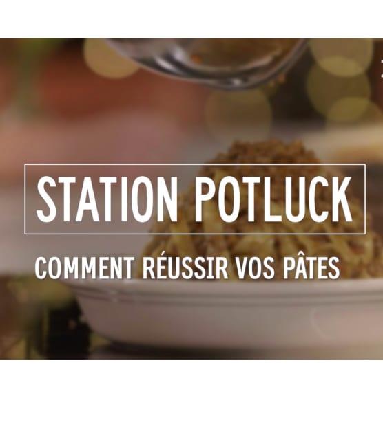 Station Potluck - Comment réussir vos pâtes
