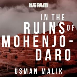 In the Ruins of Mohenjo-Daro