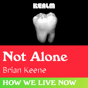 How We Live Now: Not Alone