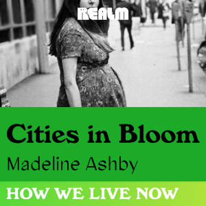 How We Live Now: Cities in Bloom
