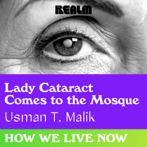 How We Live Now: Lady Cataract Comes to the Mosque