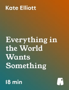 Everything in the World Wants Something