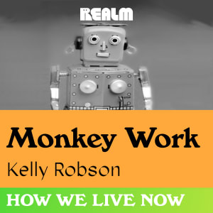How We Live Now: Monkey Work