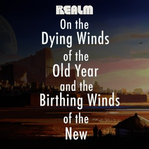 On the Dying Winds of the Old Year and the Birthing Winds of the New