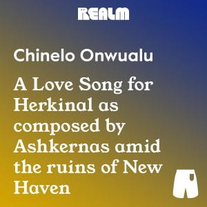 A Love Song for Herkinal as composed by Ashkernas amid the ruins of New Haven