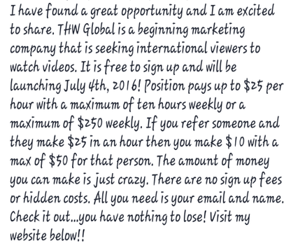 Earn Up to $25 per hour watching Better Than YouTube Type Videos. Also huge management 6 figure opportunity.