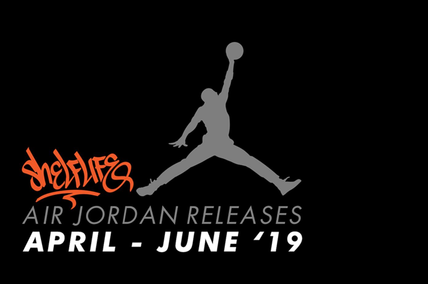Nike Air Jordan Release Dates April - June 2019   Shelflife