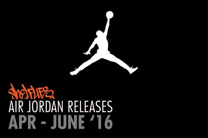 Shelflife Air Jordan Release Dates 2016 April - June