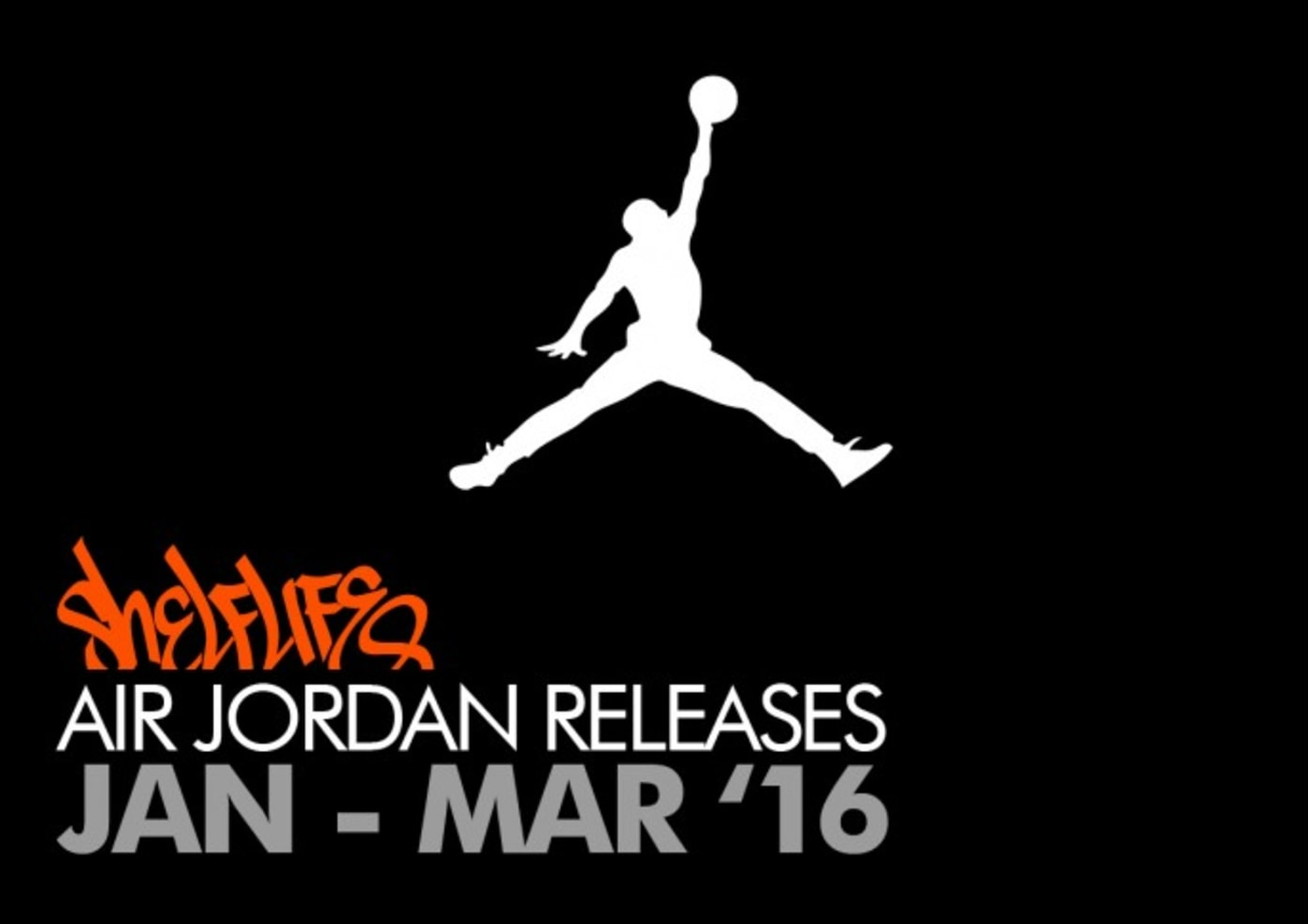 Shelflife Air Jordan Release Dates 2016 January - March