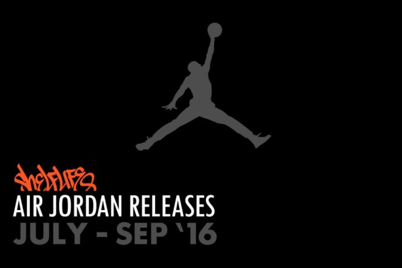 Shelflife Air Jordan Release Dates 2016 July – September