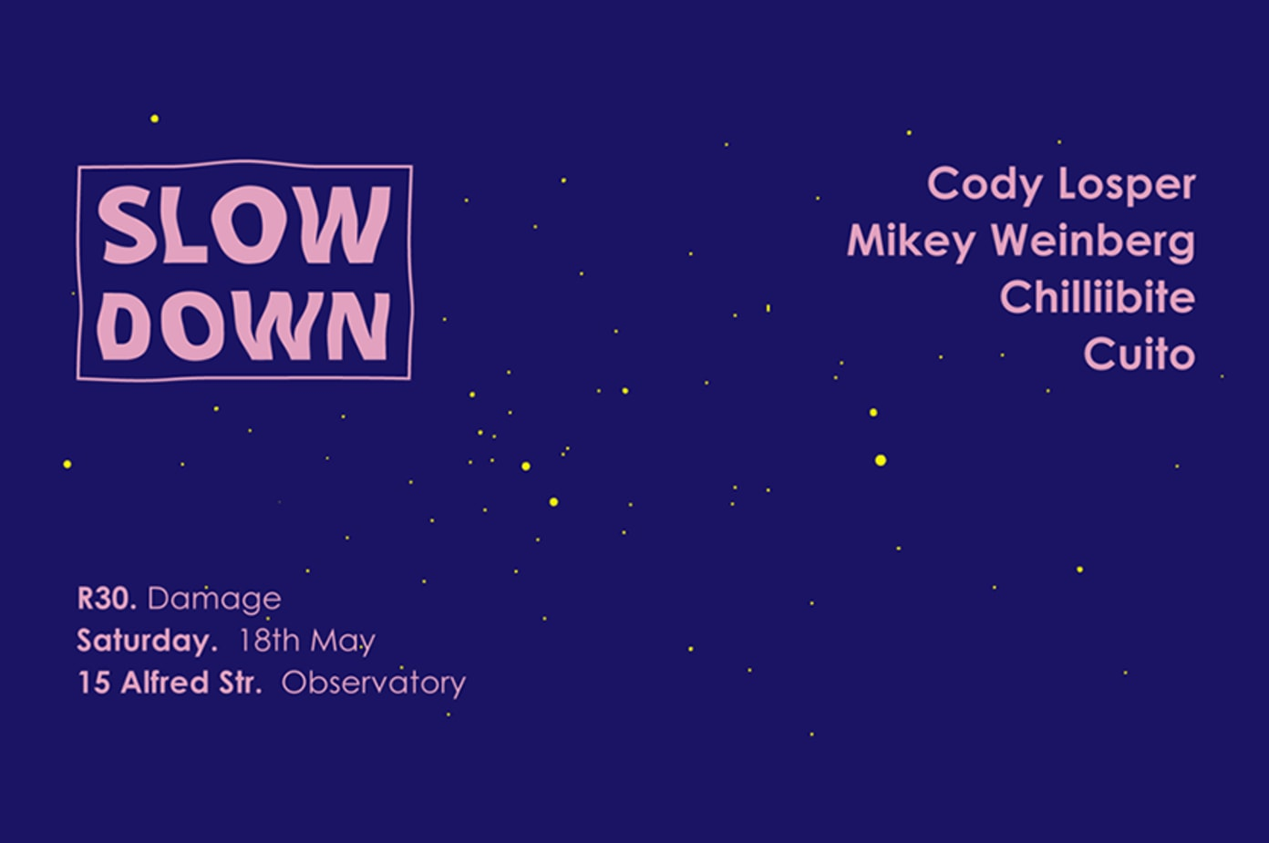 Slow Down / House Party (18 May)