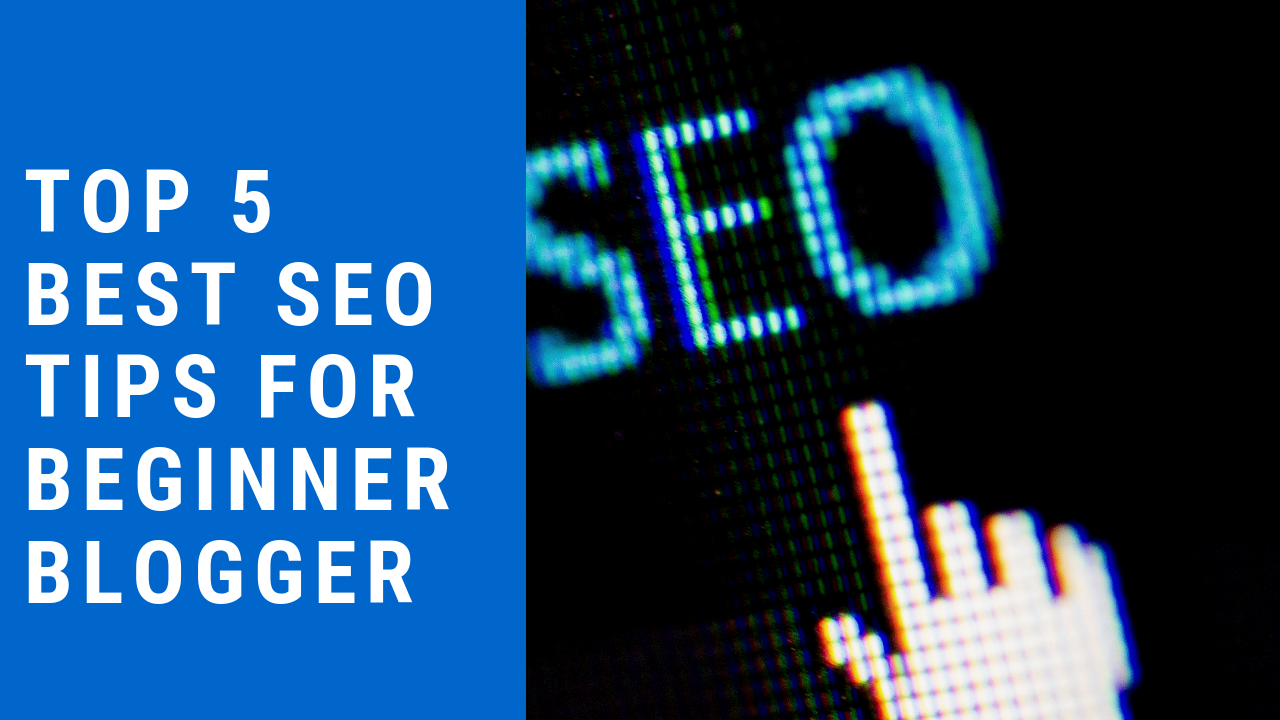 Top 5 Best SEO Tips For Beginner Blogger