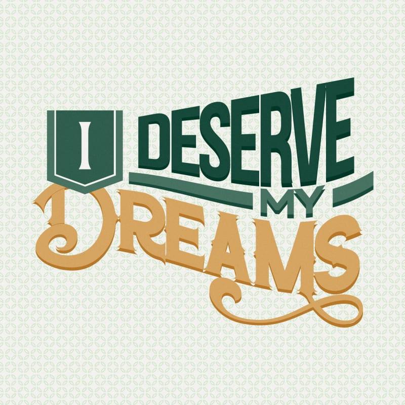 I deserve my dreams
