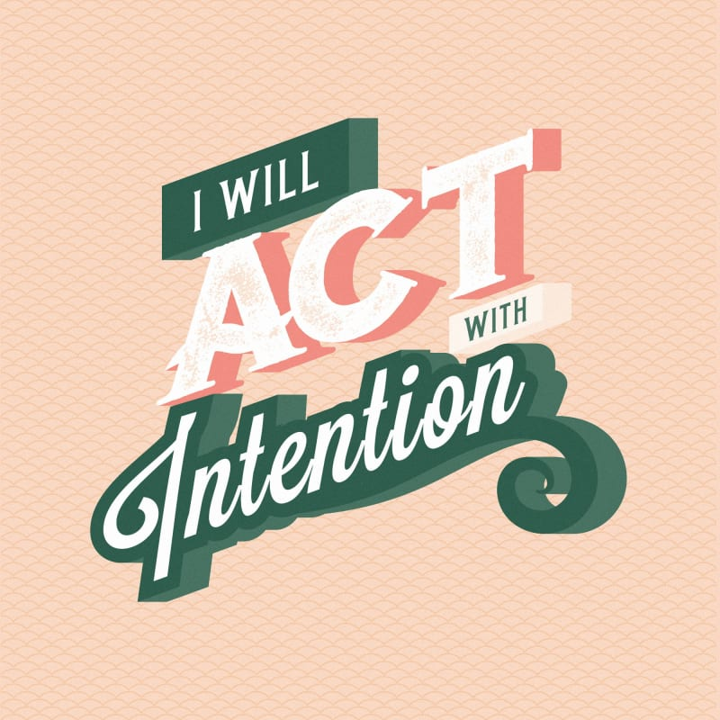 I will act with intention