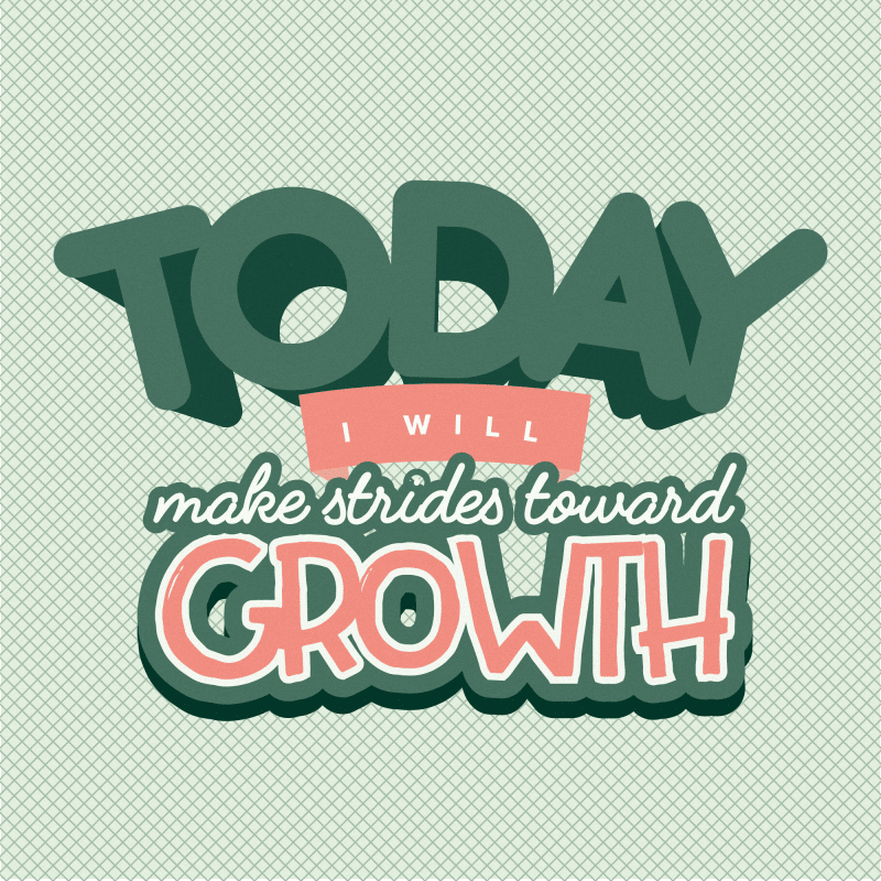 Today I will make strides toward growth