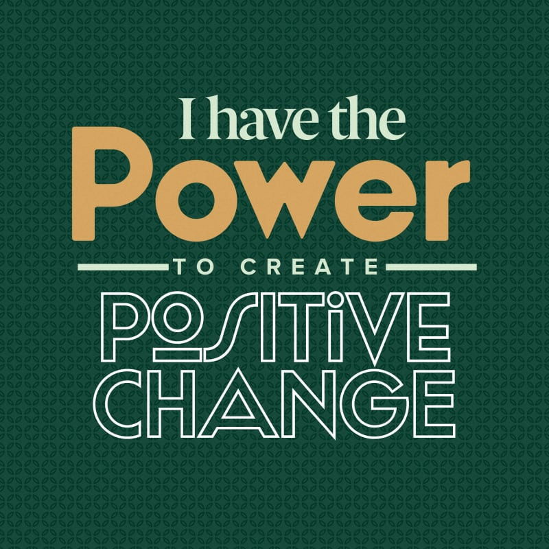 I have the power to create positive change