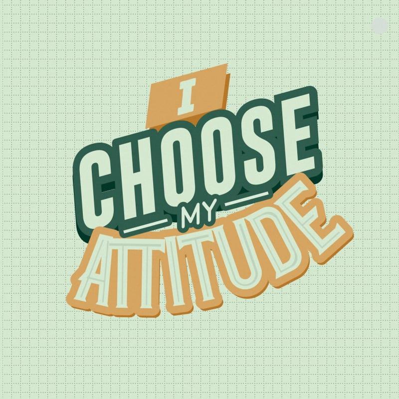 I choose my attitude.